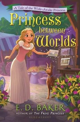 Princess Between Worlds by E. D. Baker