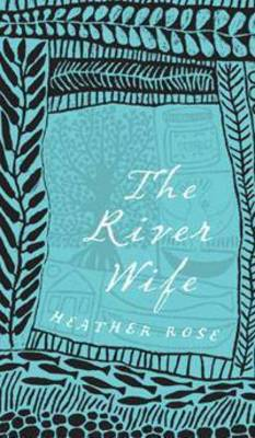 The River Wife by Heather Rose