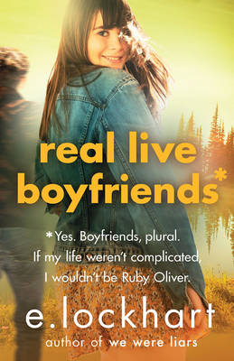 Real Live Boyfriends: a Ruby Oliver Novel 4 by E. Lockhart