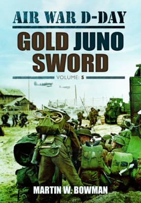 Air War D-Day: Gold Juno Sword book