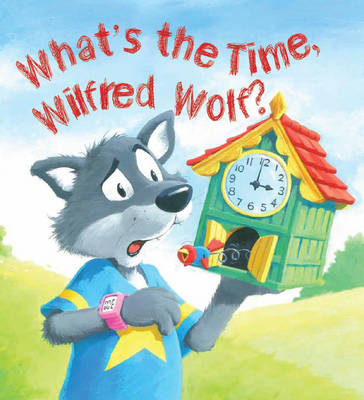 Storytime: What's the Time, Wilfred Wolf? book