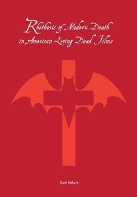 Rhetoric of Modern Death in American Living Dead Films book