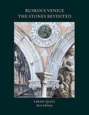 Ruskin's Venice:  The Stones Revisited New Edition by Sarah Quill