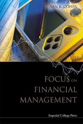 Focus On Financial Management by Ivan K Cohen