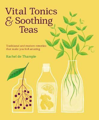 Vital Tonics & Soothing Teas by Rachel De Thample