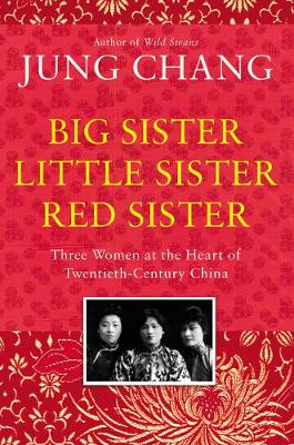 Big Sister, Little Sister, Red Sister: Three Women at the Heart of Twentieth-Century China book
