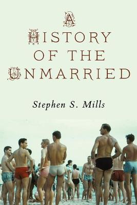 A History of the Unmarried by Stephen Mills