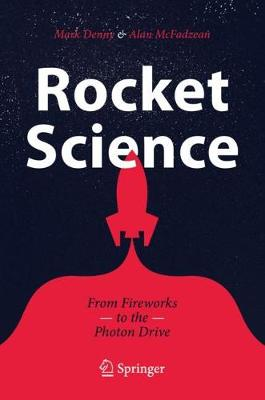 Rocket Science: From Fireworks to the Photon Drive by Mark Denny