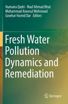 Fresh Water Pollution Dynamics and Remediation by Humaira Qadri