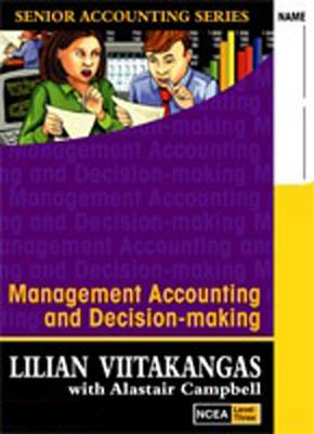 Management Accounting & Decision-making: Senior Accounting  Textbook/Workbook NCEA Level 3 : Year 13, NCEA Level 3 by Lilian Viitakangas