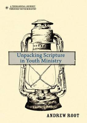 Unpacking Scripture in Youth Ministry by Andrew Root