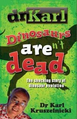 Dinosaurs Aren't Dead by Karl Kruszelnicki