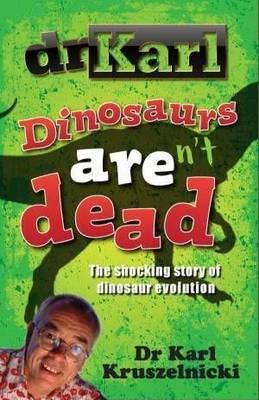 Dinosaurs Aren't Dead by Dr Karl Kruszelnicki