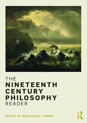 The Nineteenth Century Philosophy Reader by Benjamin D. Crowe