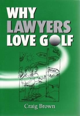 Why Lawyers Love Golf by Craig Brown
