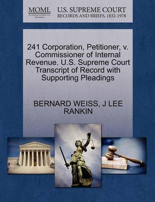 241 Corporation, Petitioner, V. Commissioner of Internal Revenue. U.S. Supreme Court Transcript of Record with Supporting Pleadings by Bernard Weiss