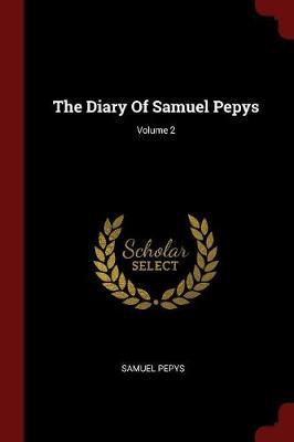 Diary of Samuel Pepys; Volume 2 by Samuel Pepys