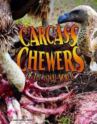 Carcass Chewers of the Animal World by Jody Sullivan Rake
