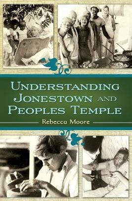 Understanding Jonestown and Peoples Temple by Rebecca Moore