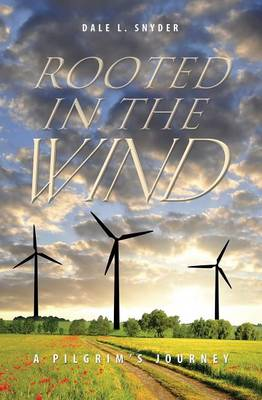 Rooted in the Wind by Dale L Snyder