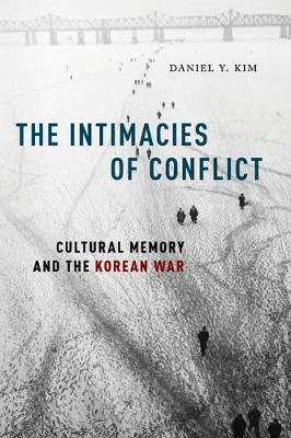 The Intimacies of Conflict: Cultural Memory and the Korean War book