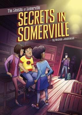 Sleuths of Somerville - Secrets in Somerville by Michele Jakubowski
