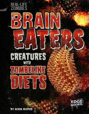 Brain Eaters: Creatures with Zombielike Diets by Alicia Z Klepeis