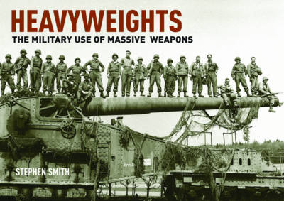 Heavyweights: The Military Use of Massive Weapons book
