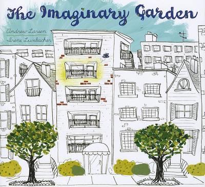 Imaginary Garden by Andrew Larsen