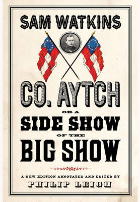 Co. Aytch, or a Side Show of the Big Show by Sam R Watkins