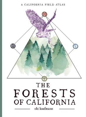 The Forests of California: A California Field Atlas by Obi Kaufmann