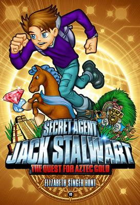 Secret Agent Jack Stalwart: Book 10: The Quest for Aztec Gold: Mexico by Elizabeth Hunt
