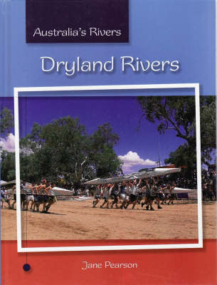 Australia's Rivers: Dryland Rivers by Jane Pearson and Katrina Sheppard