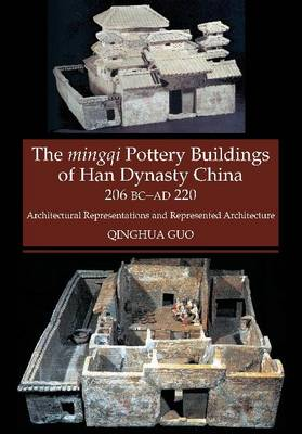 Mingqi Pottery Buildings of Han Dynasty China 206 BC - AD 220 by Qinghua Guo