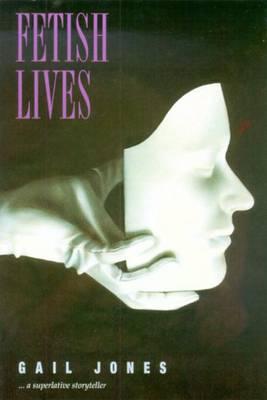 Fetish Lives by Gail Jones