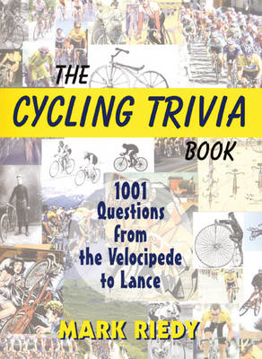 The Cycling Trivia Book by Mark Riedy