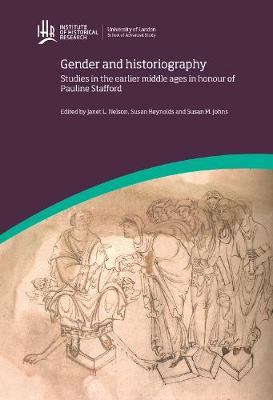Gender and Historiography: Studies in the earlier middle ages in honour of Pauline Stafford by Janet L. Nelson
