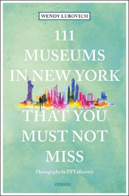 111 Museums in New York That You Must Not Miss book