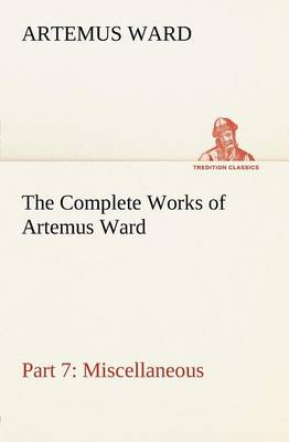 The Complete Works of Artemus Ward - Part 7 by Artemus Ward