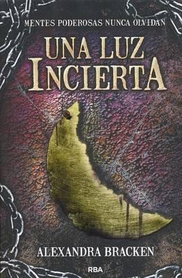 Una Luz Incierta by Alexandra Bracken