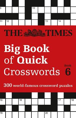 The Times Big Book of Quick Crosswords 6: 300 world-famous crossword puzzles (The Times Crosswords) by The Times Mind Games