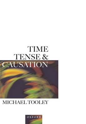 Time, Tense, and Causation by Michael Tooley