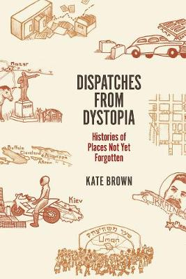 Dispatches from Dystopia by Kate Brown