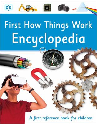 First How Things Work Encyclopedia: A First Reference Book for Children by DK