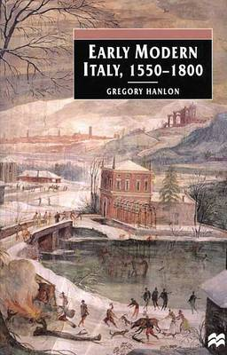 Early Modern Italy, 1550-1800 by University Research Professor Gregory Hanlon