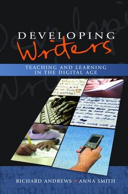 Developing Writers: Teaching and Learning in the Digital Age by Richard Andrews