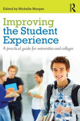 Improving the Student Experience: A practical guide for universities and colleges by Michelle Morgan