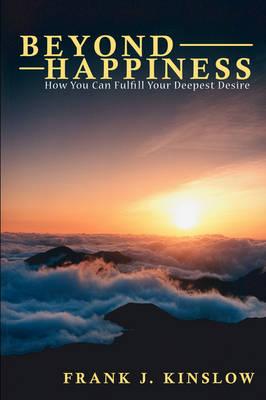 Beyond Happiness by Frank Joseph Kinslow