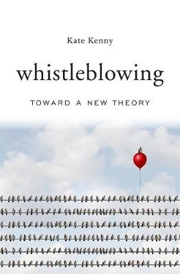 Whistleblowing: Toward a New Theory by Kate Kenny