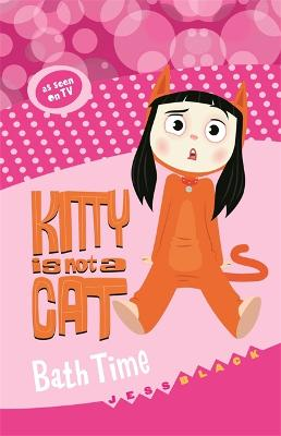 Kitty is not a Cat: Bath Time book